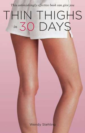 Thin Thighs in 30 Days de Wendy Stehling