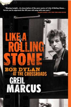 Like a Rolling Stone: Bob Dylan at the Crossroads de Greil Marcus
