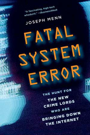 Fatal System Error: The Hunt for the New Crime Lords Who Are Bringing Down the Internet de Joseph Menn