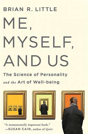 Me, Myself, and Us: The Science of Personality and the Art of Well-being de Brian R Little