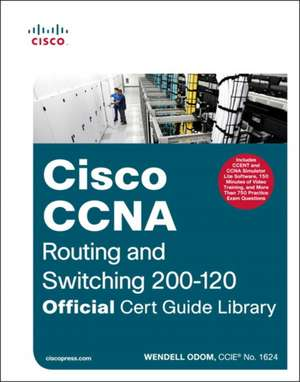 CCNA Routing and Switching 200-120 Official Cert Guide Library de Wendell Odom