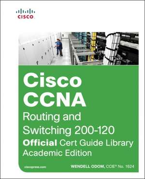 CCNA Routing and Switching 200-120 Official Cert Guide Library, Academic Edition:  Academic Edition [With CDROM] de Wendell Odom