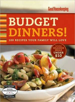 Good Housekeeping Budget Dinners!: 100 Recipes Your Family Will Love de Hearst Books