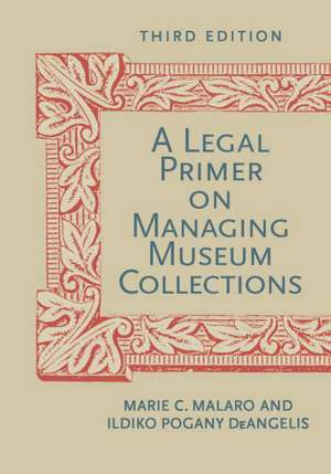 A Legal Primer on Managing Museum Collections de Marie C. Malaro
