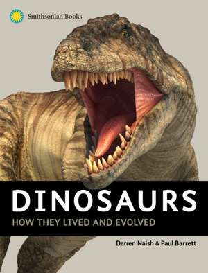 Dinosaurs:  How They Lived and Evolved de Darren Naish