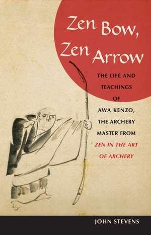 "Zen Bow, Zen Arrow:  The Life and Teachings of Awa Kenzo, the Archery Master from ""Zen in the Art of Archery"" de John Stevens"