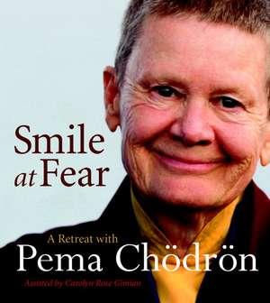 Smile at Fear:  A Retreat with Pema Chodron de Pema Chodron