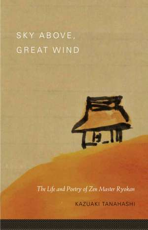 Sky Above, Great Wind:  The Life and Poetry of Zen Master Ryokan de Kazuaki Tanahashi
