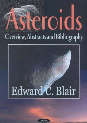Asteroids: Overview, Abstracts & Bibliography de Edward C Blair