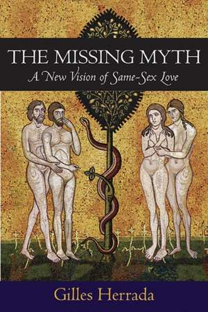 The Missing Myth: A New Vision of Same-Sex Love de Gilles Herrada