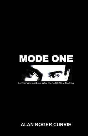Mode One:  Let the Women Know What You're Really Thinking de Alan Roger Currie