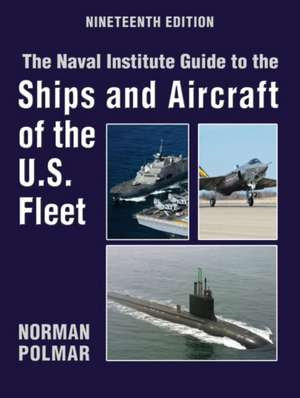 The Naval Institute Guide to Ships and Aircraft of the U.S. Fleet, 19th Edition imagine