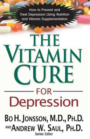The Vitamin Cure for Depression:  How to Prevent and Treat Depression Using Nutrition and Vitamin Supplementation de Bo H. Jonsson