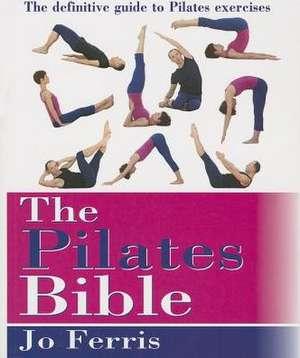The Pilates Bible:  The Definitive Guide to Pilates Exercises de Jo Ferris