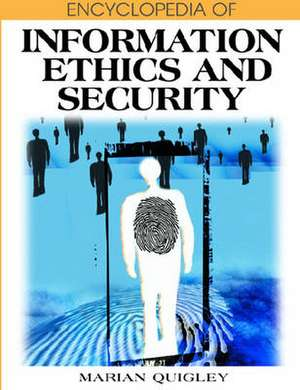 Encyclopedia of Information Ethics and Security de Marian Quigley