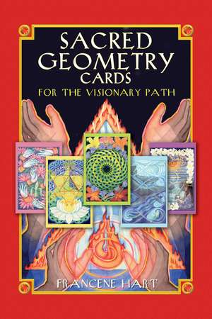 Sacred Geometry Cards for the Visionary Path [With 64 Full-Color Cards] de Francene Hart