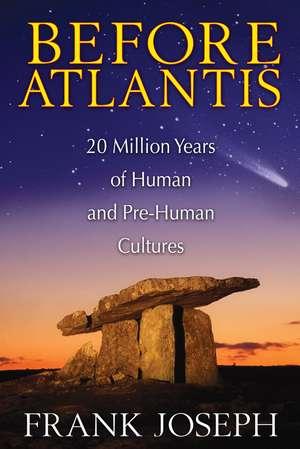 Before Atlantis: 20 Million Years of Human and Pre-Human Cultures de Frank Joseph