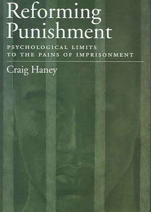 Reforming Punishment:  Psychological Limits to the Pains of Imprisonment de Craig Haney
