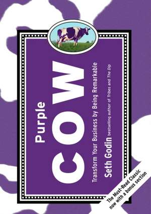 Purple Cow:  Transform Your Business by Being Remarkable de Seth Godin