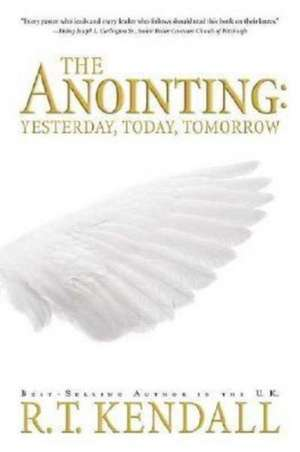 The Anointing:  Yesterday, Today and Tomorrow de R.T. KENDALL