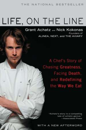 Life, on the Line:  A Chef's Story of Chasing Greatness, Facing Death, and Redefining the Way We Eat de Grant Achatz