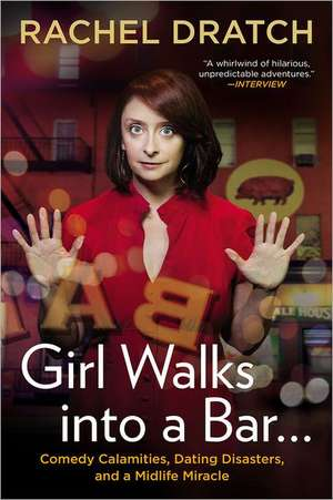 Girl Walks Into a Bar...:  Comedy Calamities, Dating Disasters, and a Midlife Miracle de Rachel Dratch