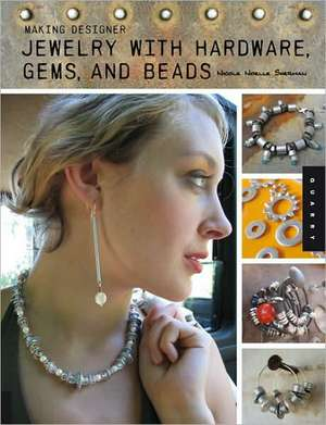 Making Designer Jewelry from Hardware, Beads, and Gems de Nicole Noelle Sherman