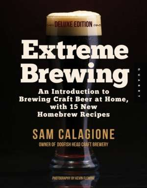 Extreme Brewing, a Deluxe Edition with 14 New Homebrew Recipes imagine