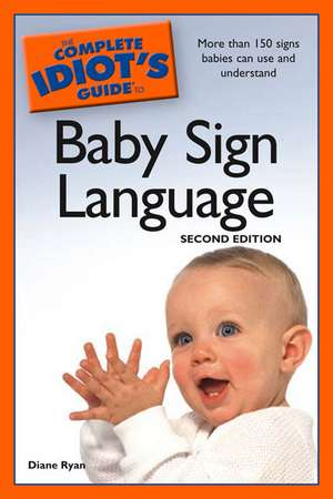 The Complete Idiot's Guide to Baby Sign Language de Diane Ryan