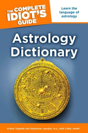 The Complete Idiot's Guide Astrology Dictionary de Arlene Tognetti