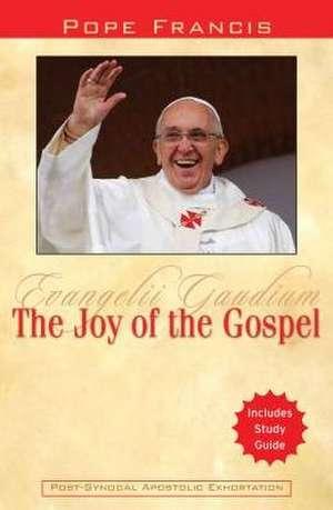 The Joy of the Gospel:  Evangelii Gaudium de  Pope Francis