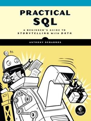 Practical Sql: A Beginner's Guide to Storytelling with Data de Anthony Debarros