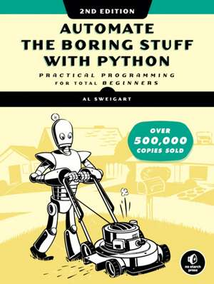 Automate The Boring Stuff With Python, 2nd Edition: Practical Programming for Total Beginners de Al Sweigart