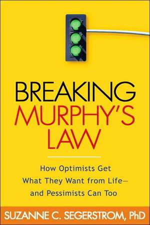 Breaking Murphy's Law:  How Optimists Get What They Want from Life - And Pessimists Can Too de Suzanne C. Segerstrom