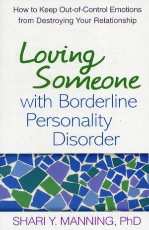 Loving Someone with Borderline Personality Disorder:  How to Keep Out-Of-Control Emotions from Destroying Your Relationship de Shari Y. Manning