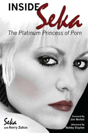 Inside Seka:  The Platinum Princess of Porn de  Seka