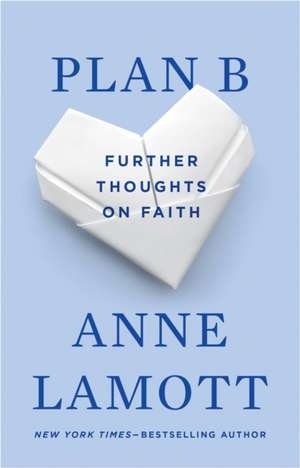 Plan B:  Further Thoughts on Faith de Anne Lamott
