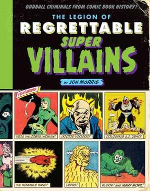 The Legion of Regrettable Supervillains:  Oddball Criminals from Comic Book History de Jon Morris