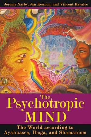 The Psychotropic Mind: The World according to Ayahuasca, Iboga, and Shamanism de Jeremy Narby