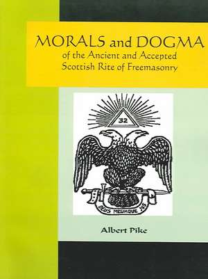 Morals and Dogma of the Ancient and Accepted Scottish Rite of Freemasonry:  An Historical Romance of the Ku Klux Klan de Albert Pike