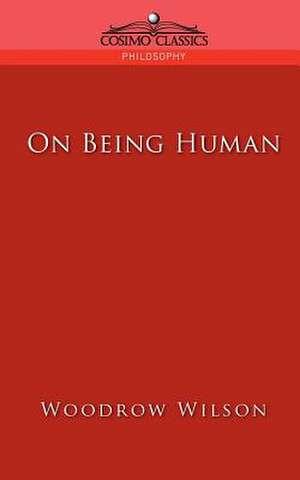 On Being Human de Woodrow Wilson