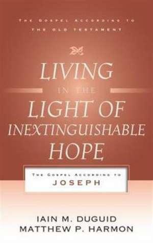 Living in the Light of Inextinguishable Hope:  The Gospel According to Joseph de Iain MPh.D. Duguid