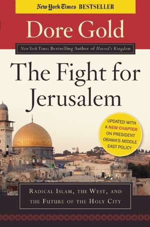 The Fight for Jerusalem:  Radical Islam, the West, and the Future of the Holy City de Dore Gold