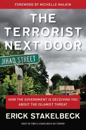 The Terrorist Next Door: How the Government is Deceiving You About the Islamist Threat de Erick Stakelbeck