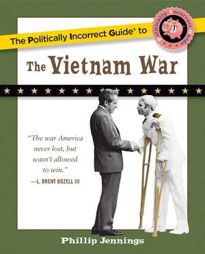 The Politically Incorrect Guide to the Vietnam War de Phillip Jennings