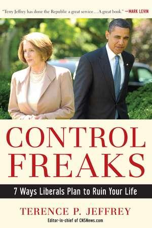 Control Freaks: 7 Ways Liberals Plan to Ruin Your Life de Terry Jeffrey