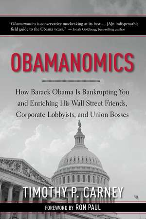 Obamanomics: How Barack Obama Is Bankrupting You and Enriching His Wall Street Friends, Corporate Lobbyists, and Union Bosses de Timothy P. Carney