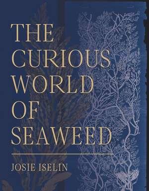 The Curious World of Seaweed de Josie Iselin