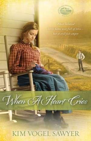 When a Heart Cries de Kim Vogel Sawyer