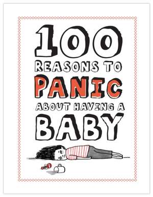 100 Reasons to Panic about Having a Baby de Gemma Correll